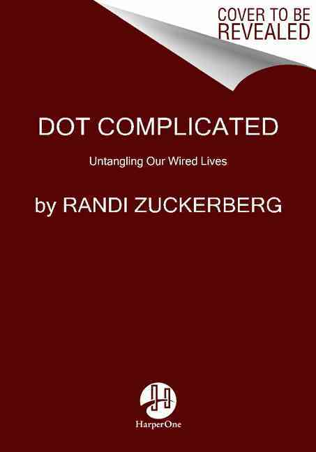 Dot Complicated By Zuckerberg, Randi