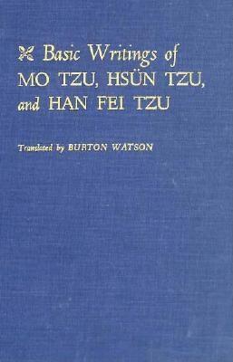 Basic Writings of Mo Tzu, Hsun Tzu, and Han Fei Tzu By Watson, Burton (EDT)